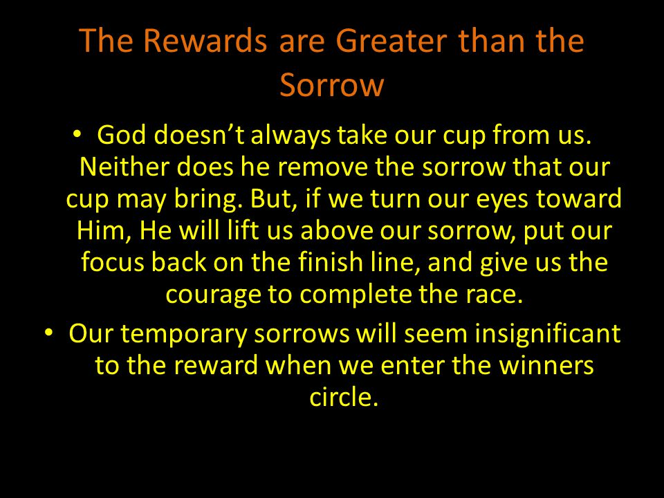 The Rewards are Greater than the Sorrow