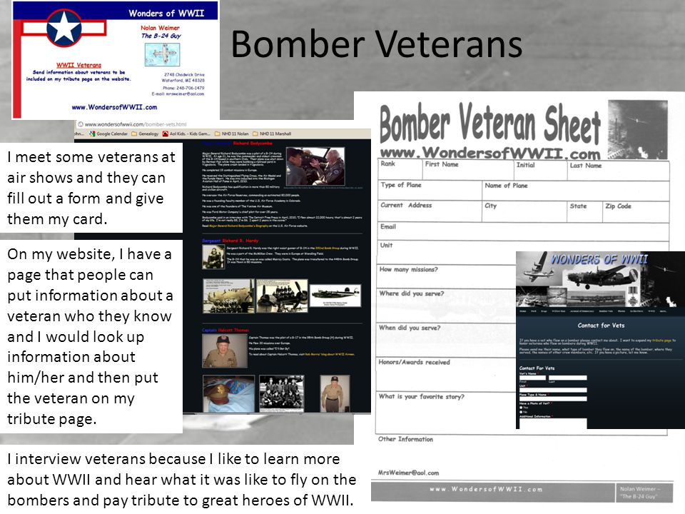 Bomber Veterans I meet some veterans at air shows and they can fill out a form and give them my card.
