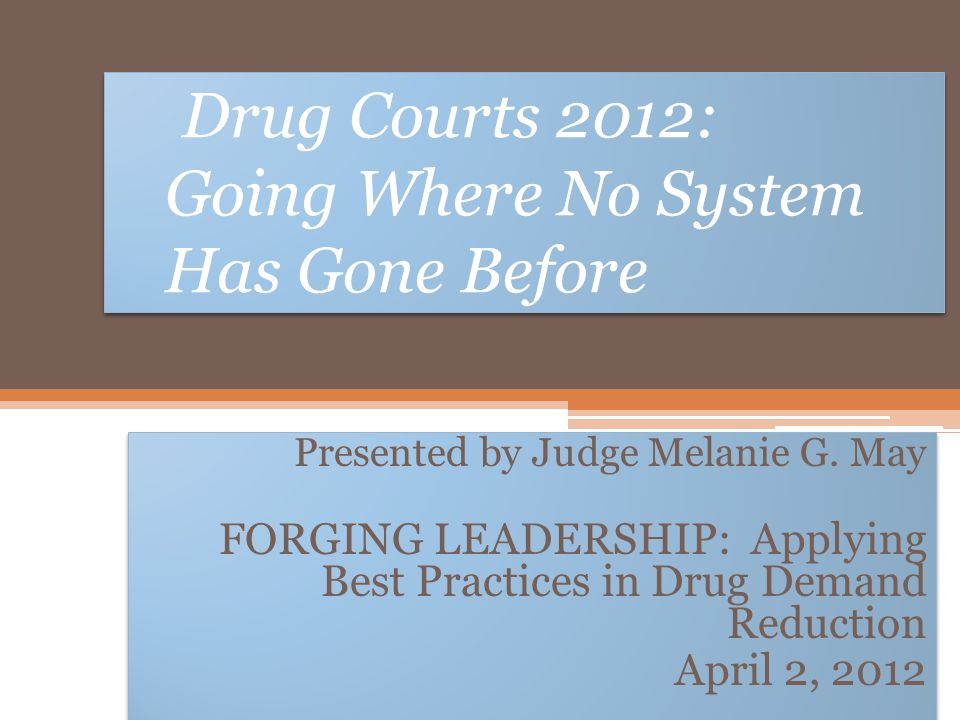 Drug Courts 2012: Going Where No System Has Gone Before
