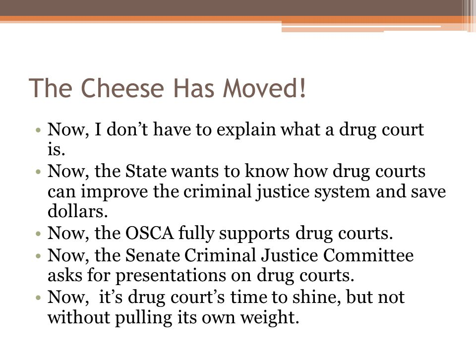 The Cheese Has Moved! Now, I don't have to explain what a drug court is.