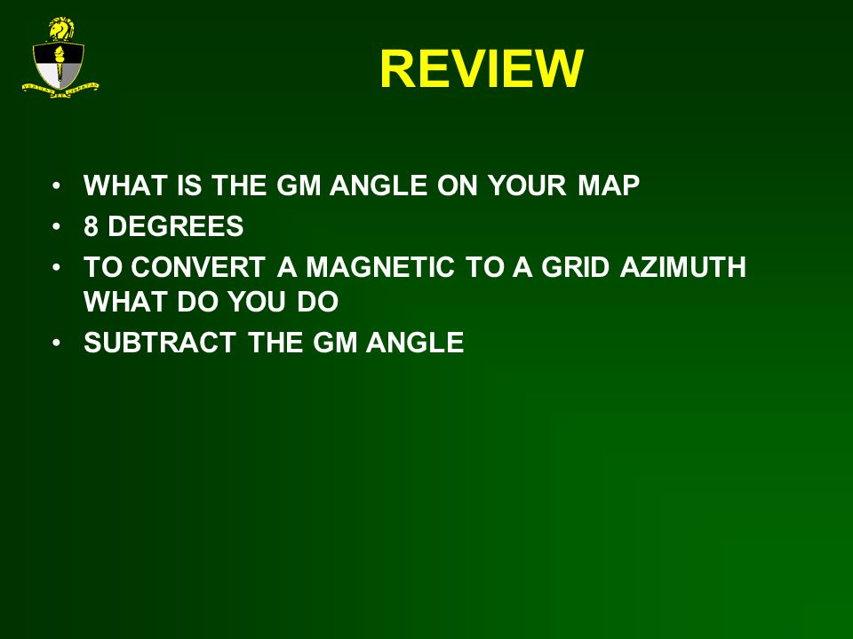 REVIEW WHAT IS THE GM ANGLE ON YOUR MAP 8 DEGREES