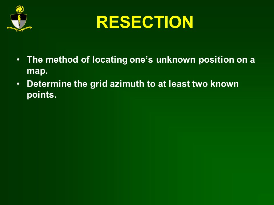 RESECTION The method of locating one's unknown position on a map.