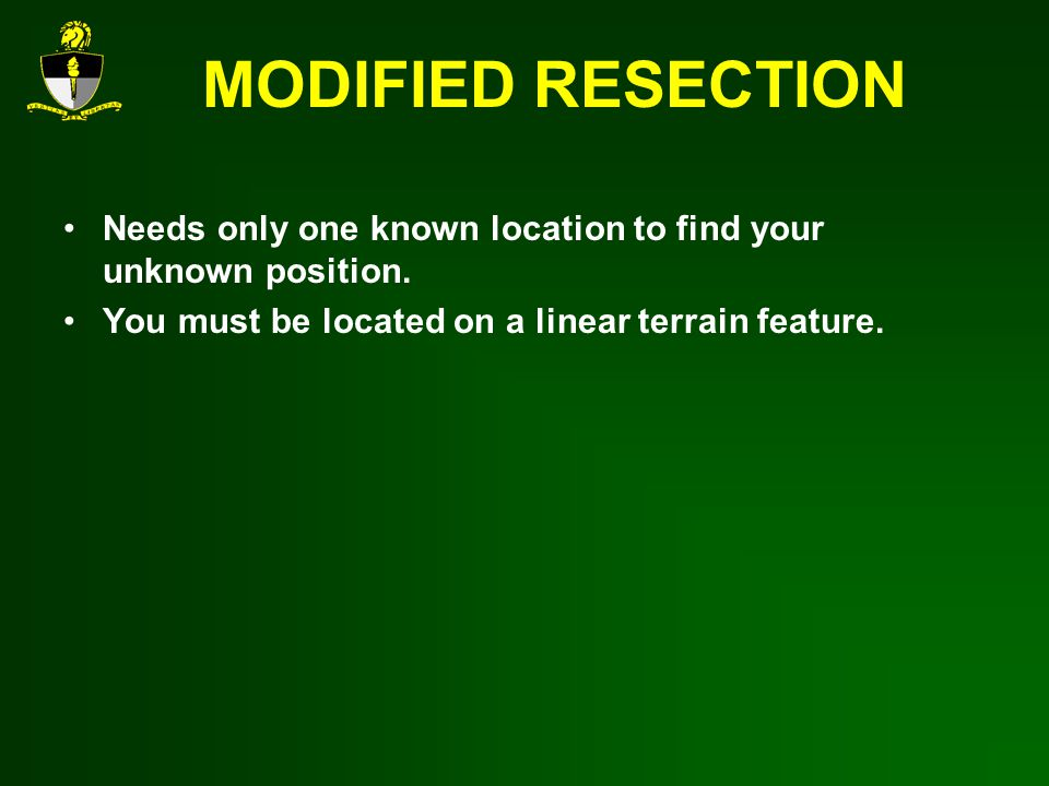 MODIFIED RESECTION Needs only one known location to find your unknown position.