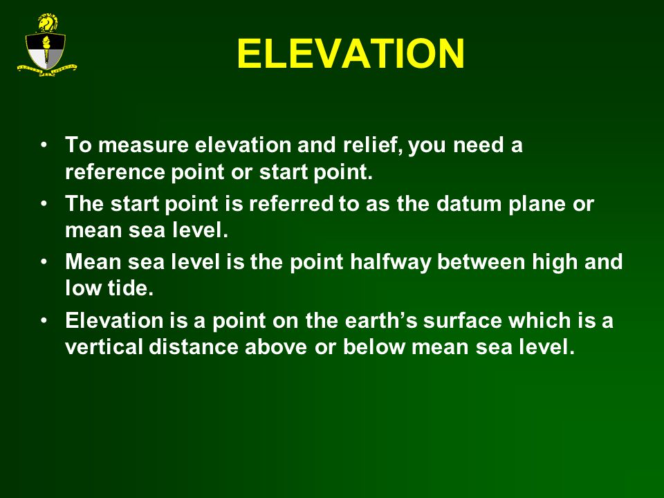 ELEVATION To measure elevation and relief, you need a reference point or start point.