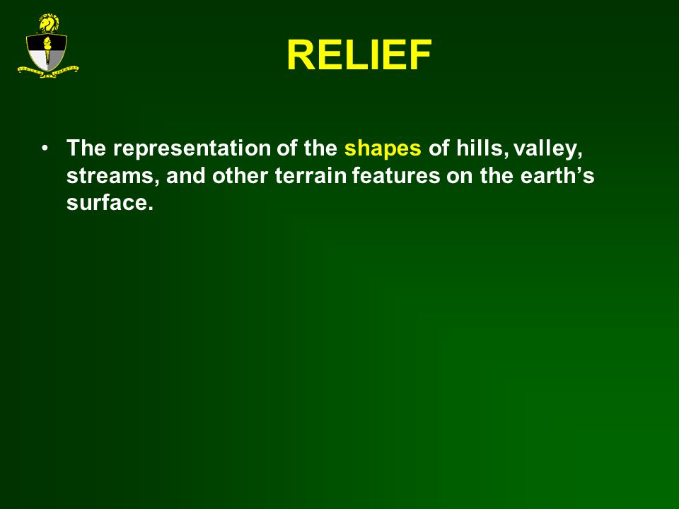 RELIEF The representation of the shapes of hills, valley, streams, and other terrain features on the earth's surface.