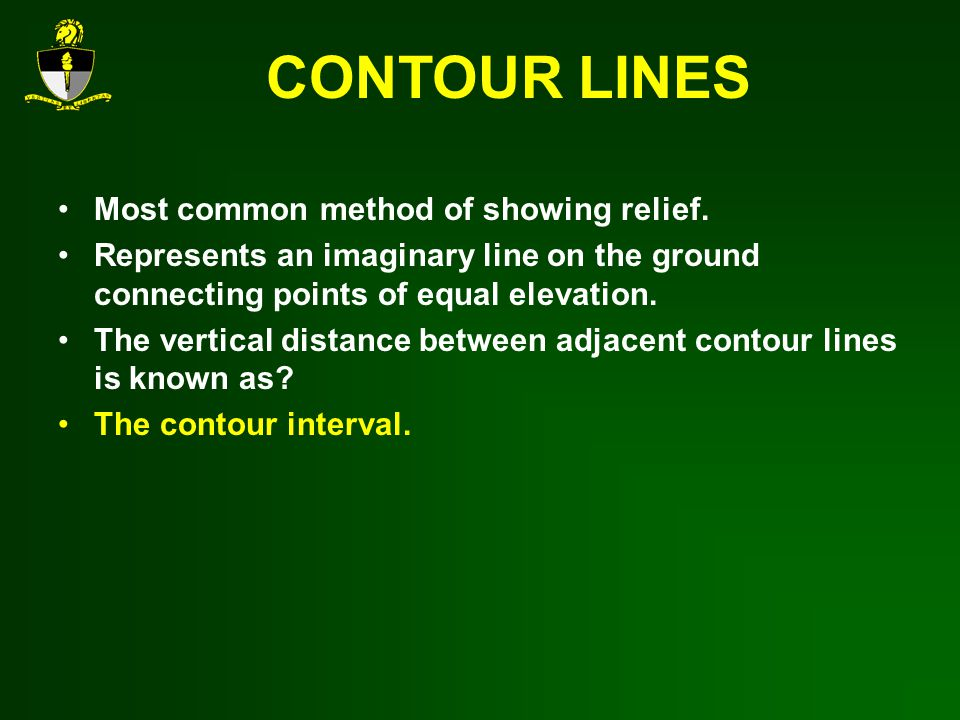 CONTOUR LINES Most common method of showing relief.