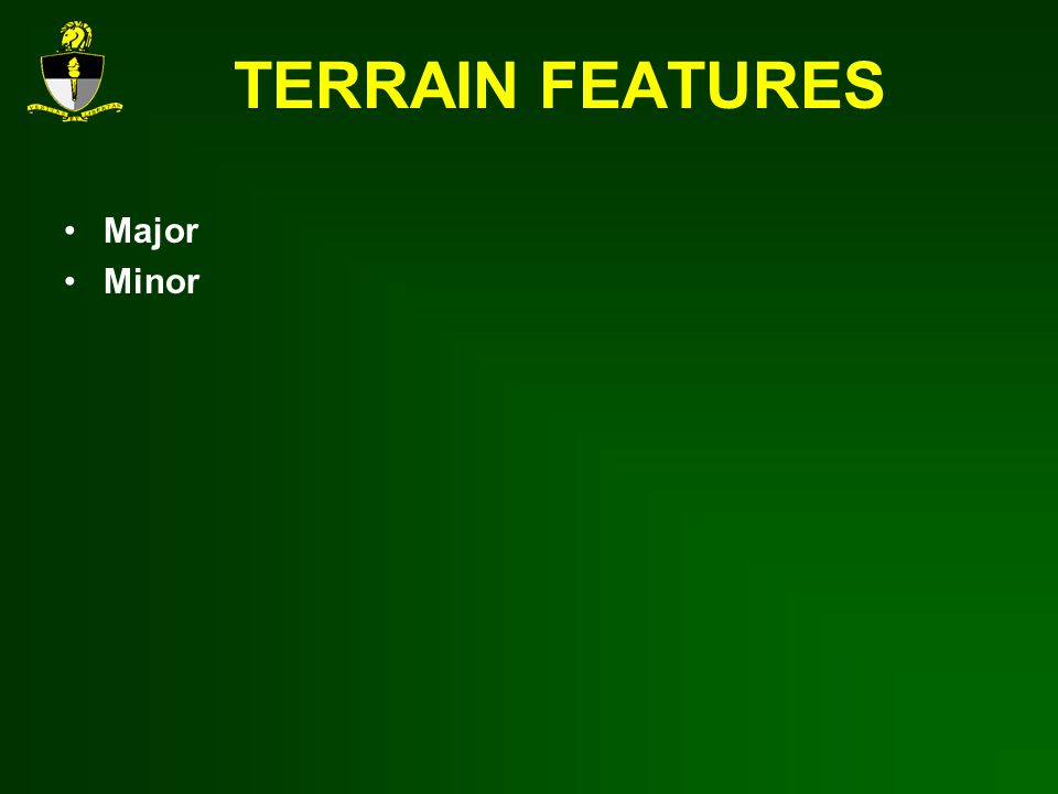 TERRAIN FEATURES Major Minor