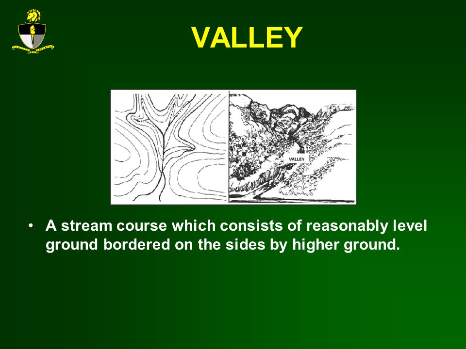 VALLEY A stream course which consists of reasonably level ground bordered on the sides by higher ground.