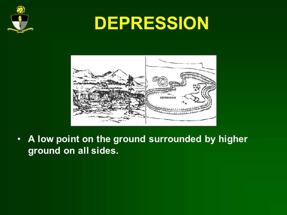 DEPRESSION A low point on the ground surrounded by higher ground on all sides.