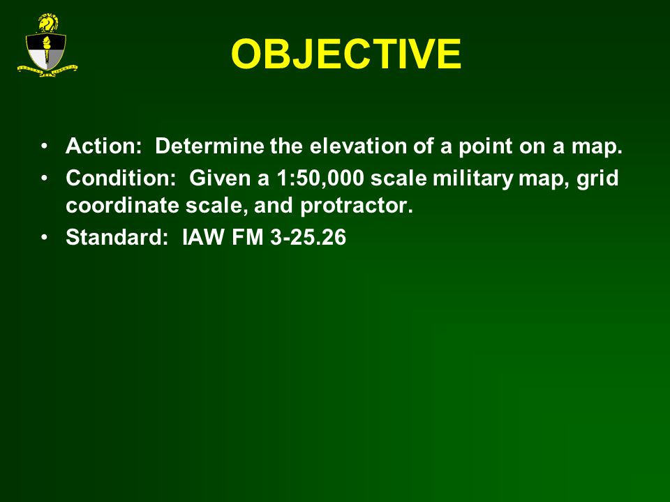 OBJECTIVE Action: Determine the elevation of a point on a map.