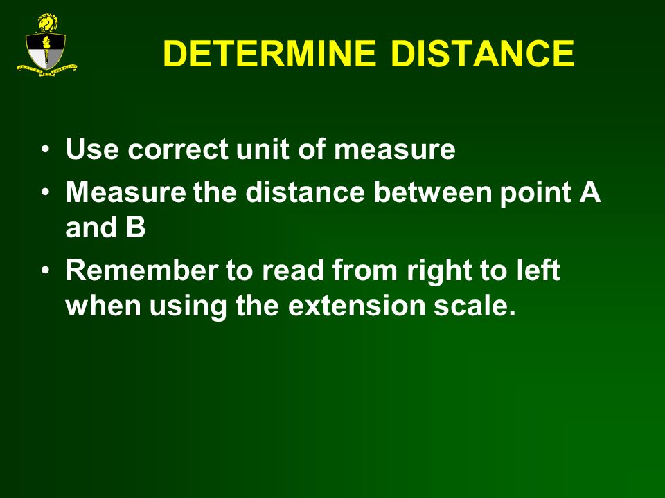 DETERMINE DISTANCE Use correct unit of measure