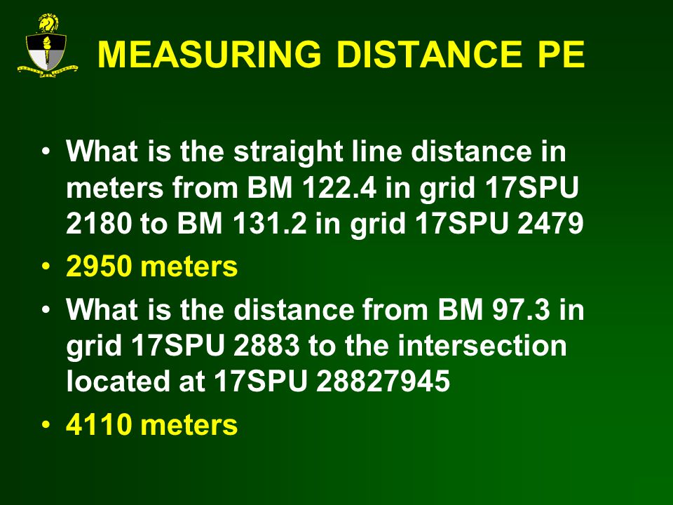MEASURING DISTANCE PE What is the straight line distance in meters from BM 122.4 in grid 17SPU 2180 to BM 131.2 in grid 17SPU 2479.