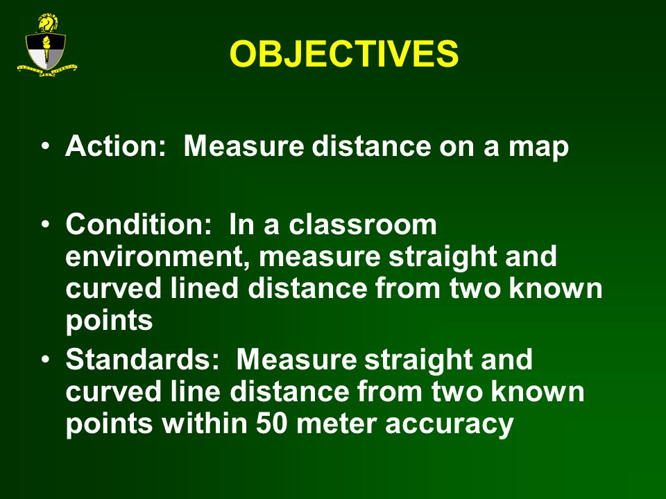 OBJECTIVES Action: Measure distance on a map