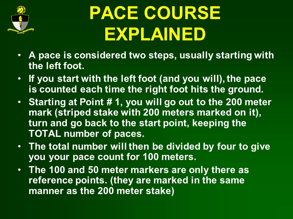 PACE COURSE EXPLAINED A pace is considered two steps, usually starting with the left foot.