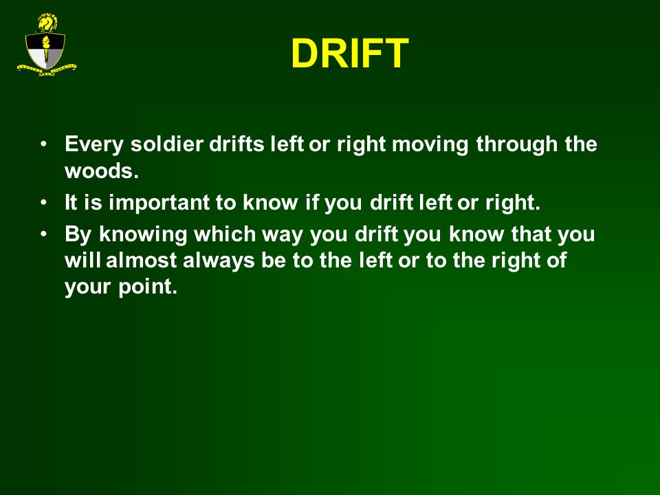 DRIFT Every soldier drifts left or right moving through the woods.