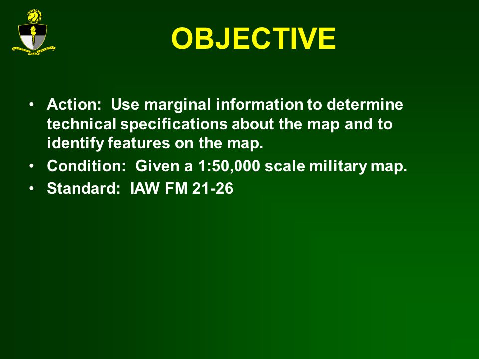 OBJECTIVE Action: Use marginal information to determine technical specifications about the map and to identify features on the map.