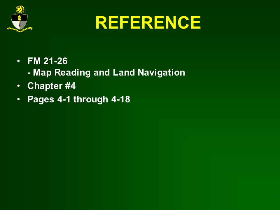 REFERENCE FM 21-26 - Map Reading and Land Navigation Chapter #4