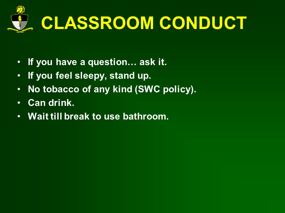 CLASSROOM CONDUCT If you have a question… ask it.