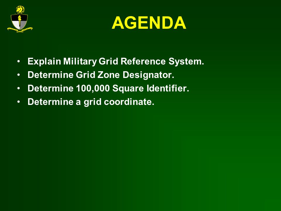 AGENDA Explain Military Grid Reference System.