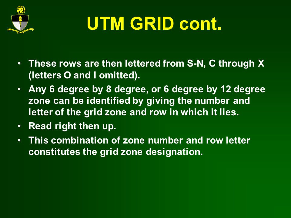 UTM GRID cont. These rows are then lettered from S-N, C through X (letters O and I omitted).