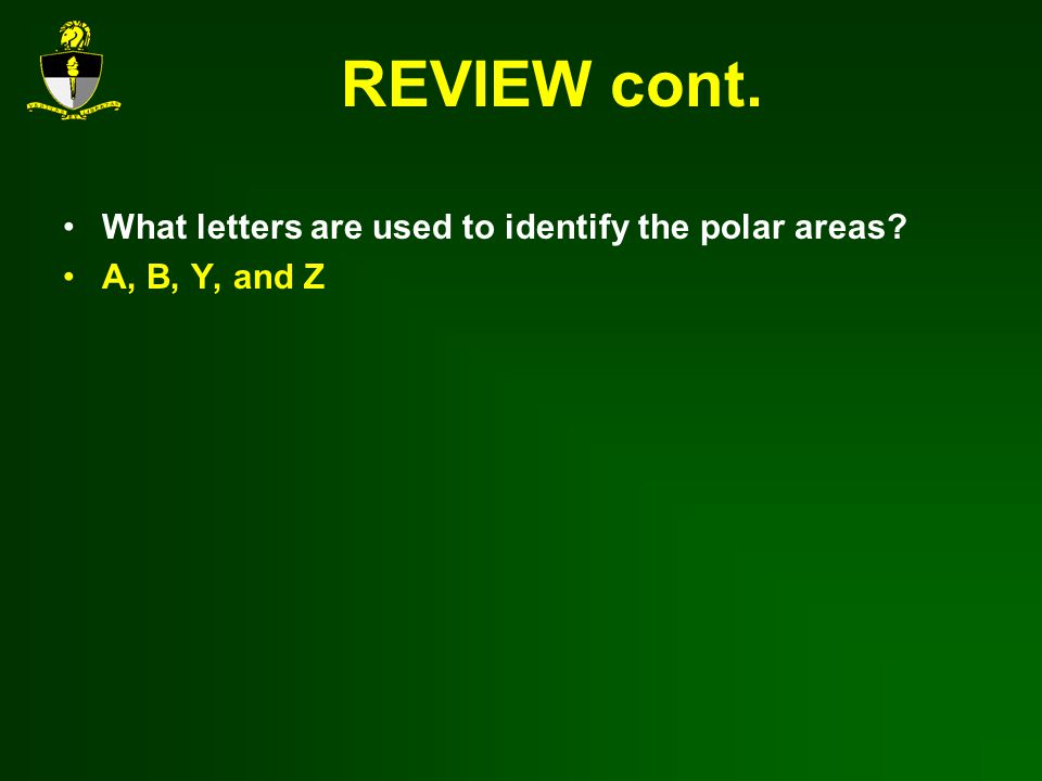 REVIEW cont. What letters are used to identify the polar areas