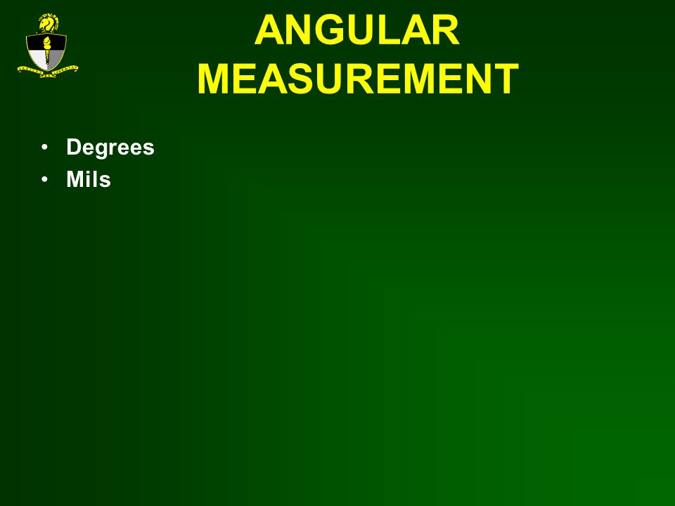 ANGULAR MEASUREMENT Degrees Mils