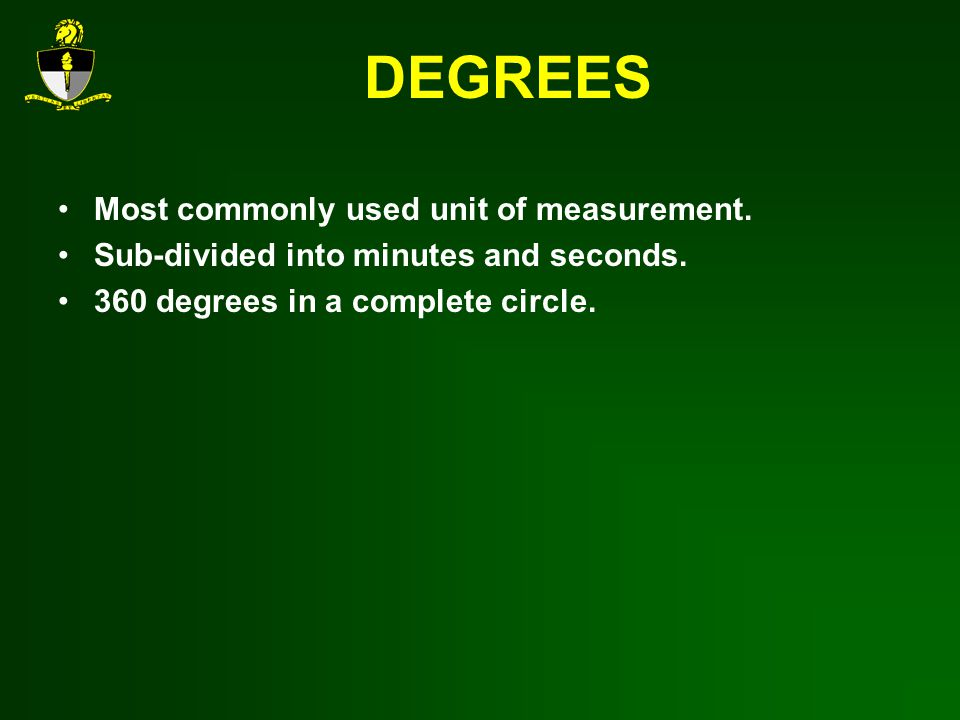 DEGREES Most commonly used unit of measurement.