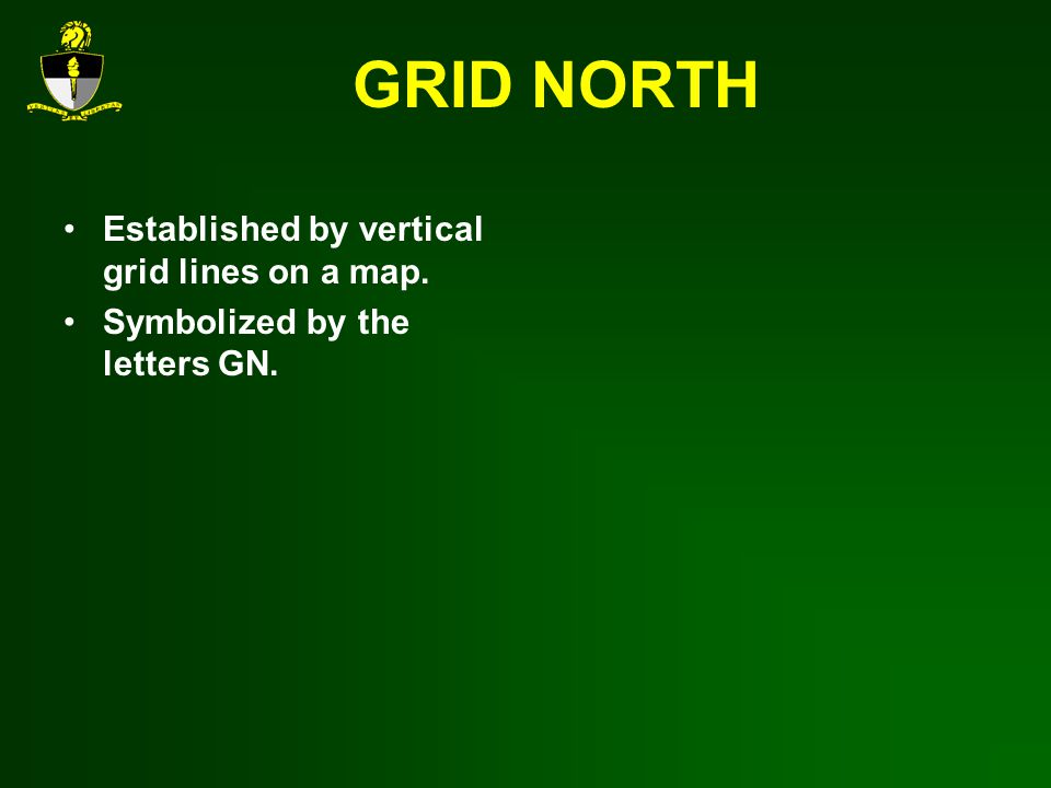 GRID NORTH Established by vertical grid lines on a map.