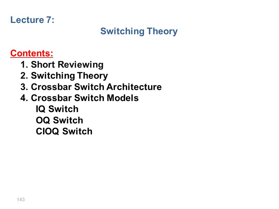 Lecture 7: Switching Theory. Contents: 1. Short Reviewing. 2. Switching Theory. 3. Crossbar Switch Architecture.
