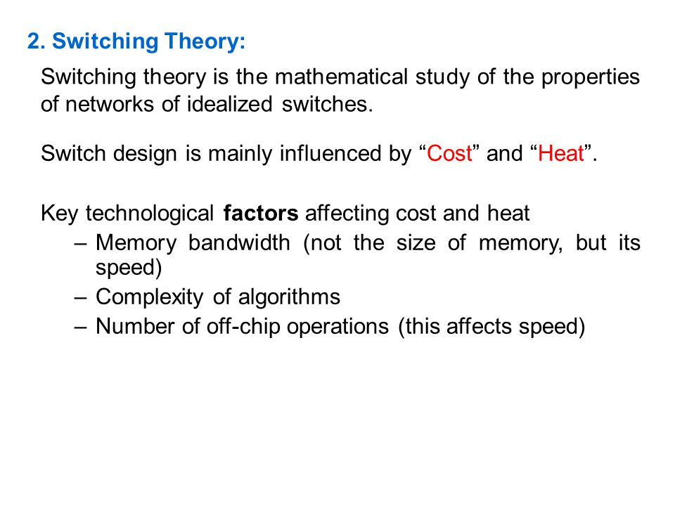2. Switching Theory: Switching theory is the mathematical study of the properties of networks of idealized switches.