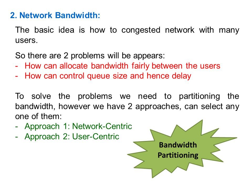 2. Network Bandwidth: The basic idea is how to congested network with many users. So there are 2 problems will be appears: