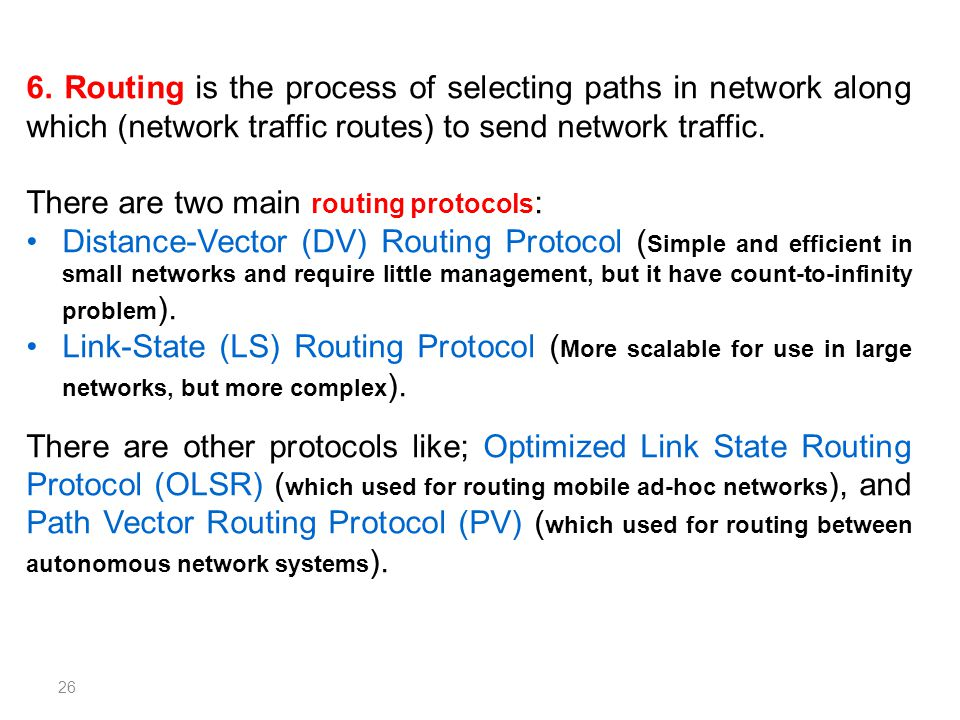 6. Routing is the process of selecting paths in network along which (network traffic routes) to send network traffic.