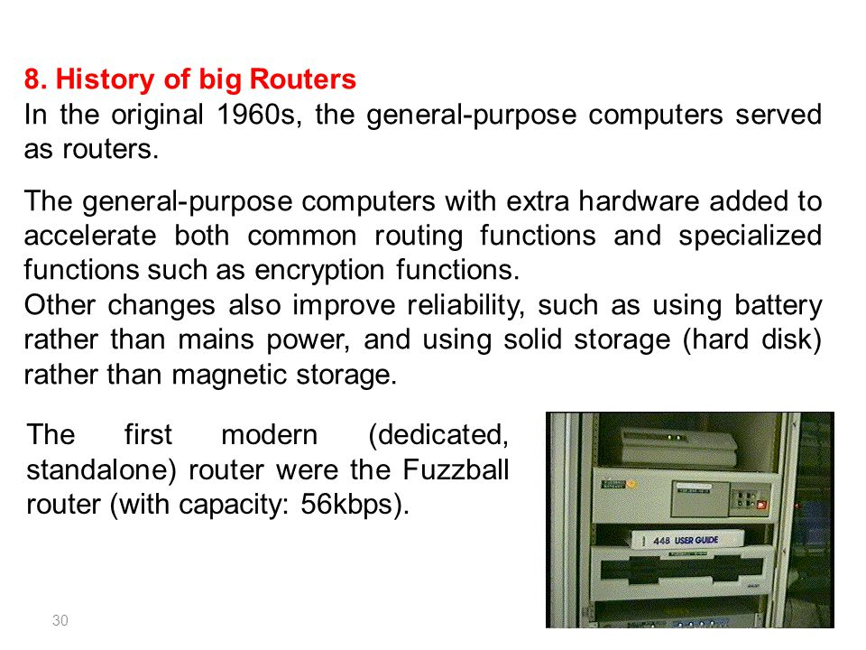 8. History of big Routers In the original 1960s, the general-purpose computers served as routers.