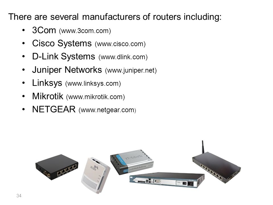 There are several manufacturers of routers including: