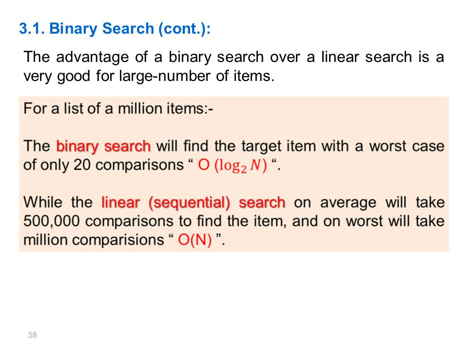 3.1. Binary Search (cont.): The advantage of a binary search over a linear search is a very good for large-number of items.