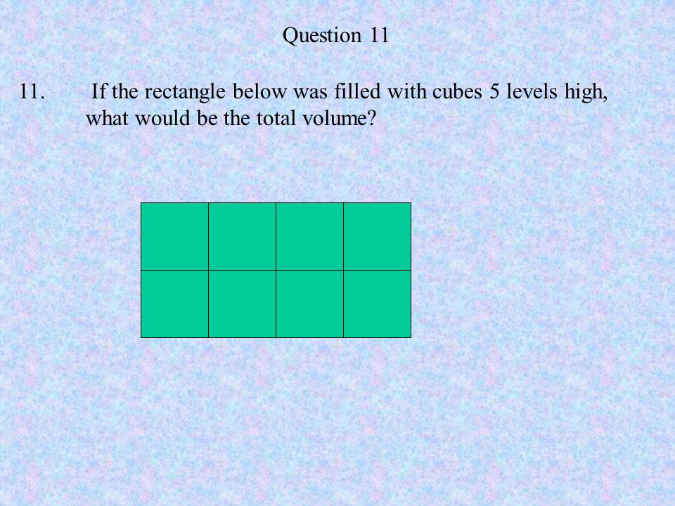 Question 11 11. If the rectangle below was filled with cubes 5 levels high, what would be the total volume
