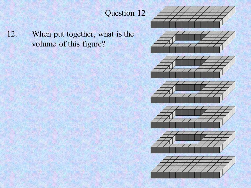 Question 12 12. When put together, what is the volume of this figure