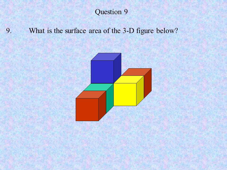 Question 9 9. What is the surface area of the 3-D figure below