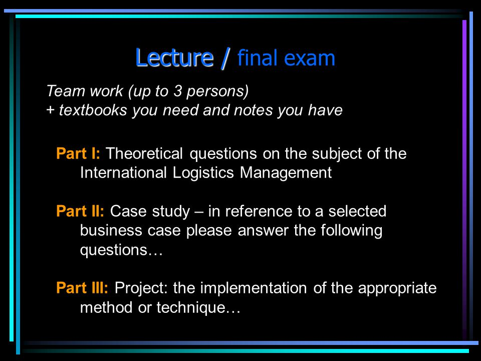 Lecture / final exam Team work (up to 3 persons)