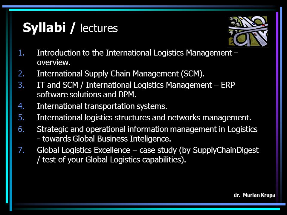 Syllabi / lectures Introduction to the International Logistics Management – overview. International Supply Chain Management (SCM).