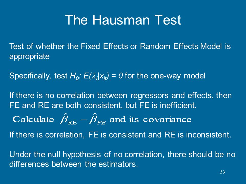 The Hausman Test Test of whether the Fixed Effects or Random Effects Model is appropriate.