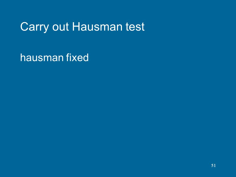 Carry out Hausman test hausman fixed