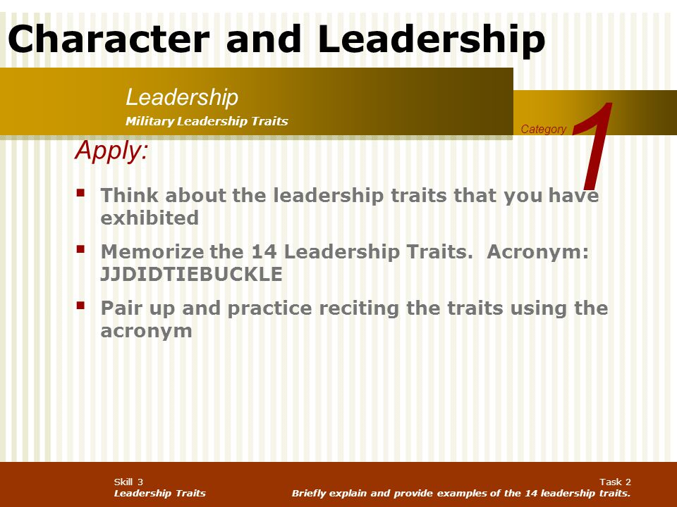 1 Leadership. Military Leadership Traits. Category. Apply: Think about the leadership traits that you have exhibited.