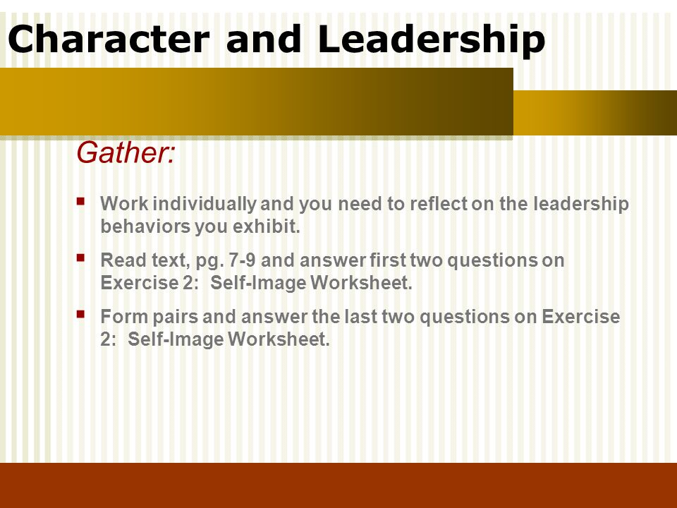 Gather: Work individually and you need to reflect on the leadership behaviors you exhibit.