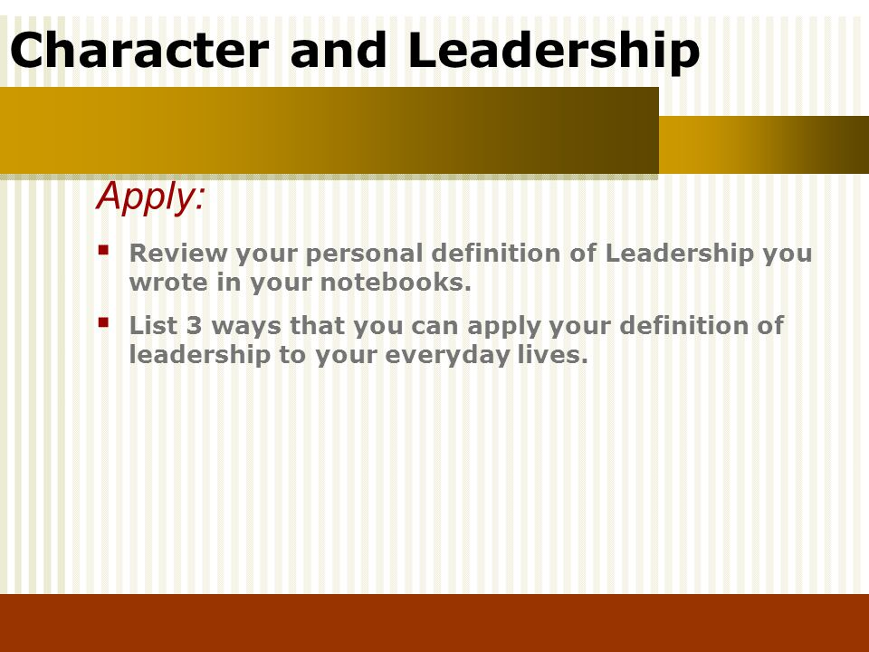 Apply: Review your personal definition of Leadership you wrote in your notebooks.