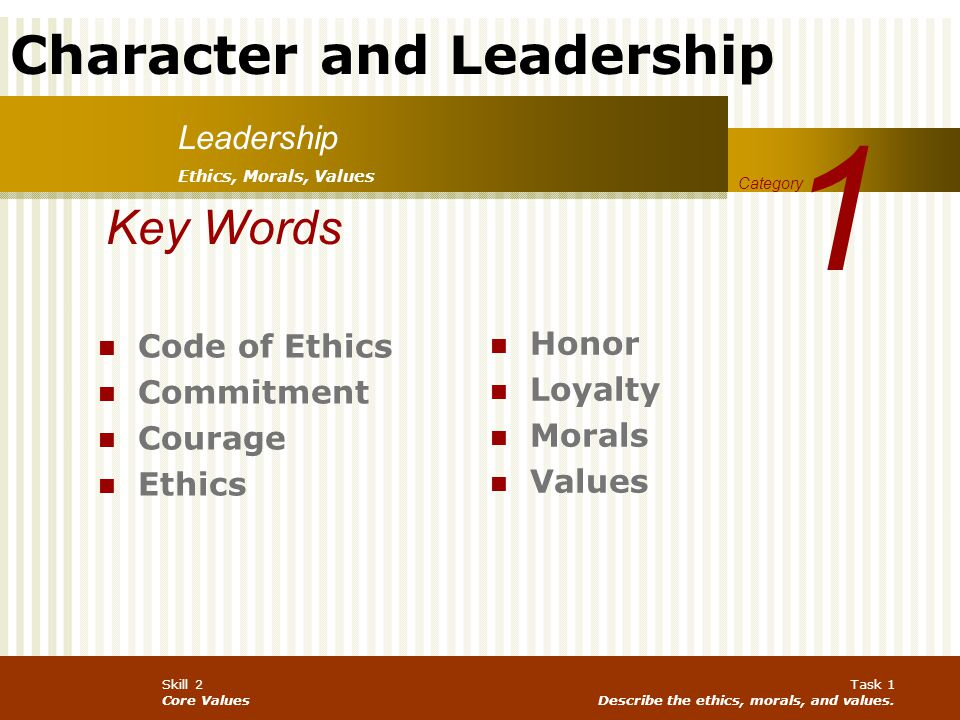1 Key Words Leadership Code of Ethics Honor Commitment Loyalty Courage