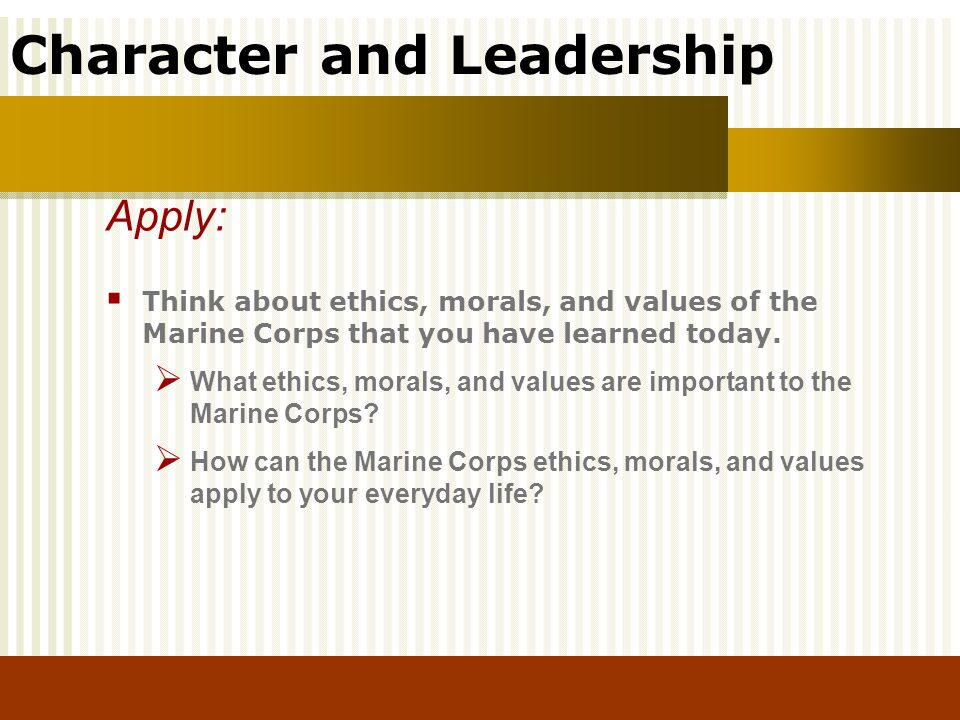 Apply: Think about ethics, morals, and values of the Marine Corps that you have learned today.