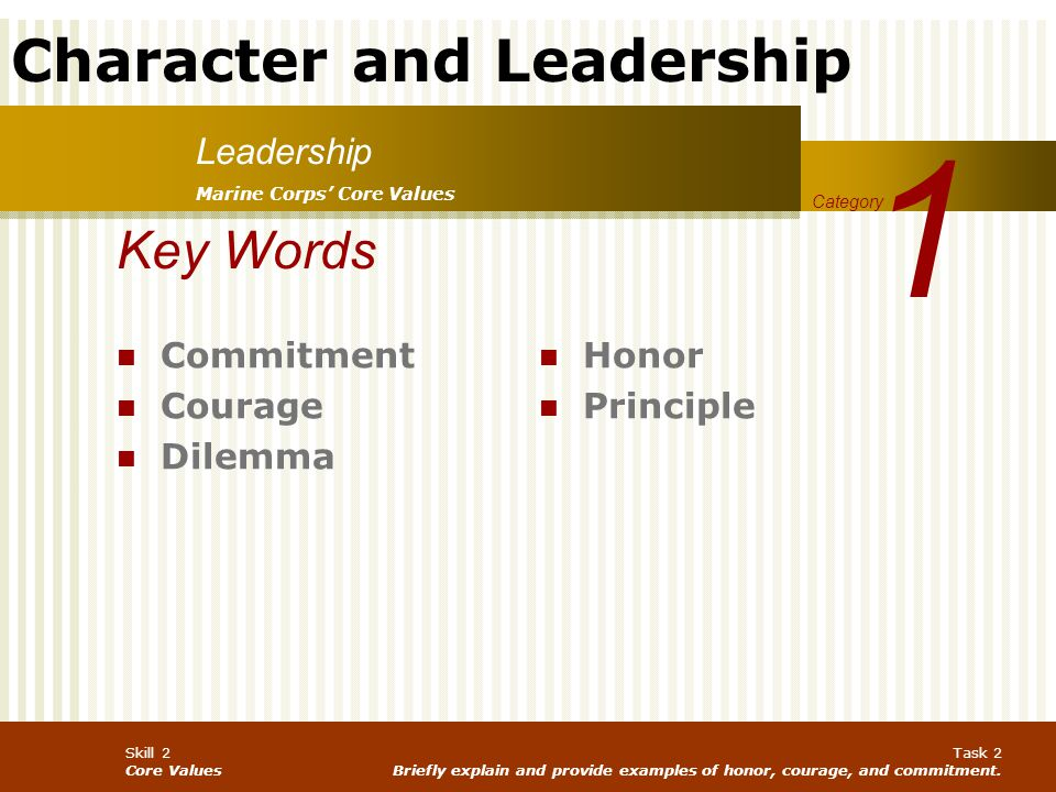 1 Key Words Leadership Commitment Courage Dilemma Honor Principle