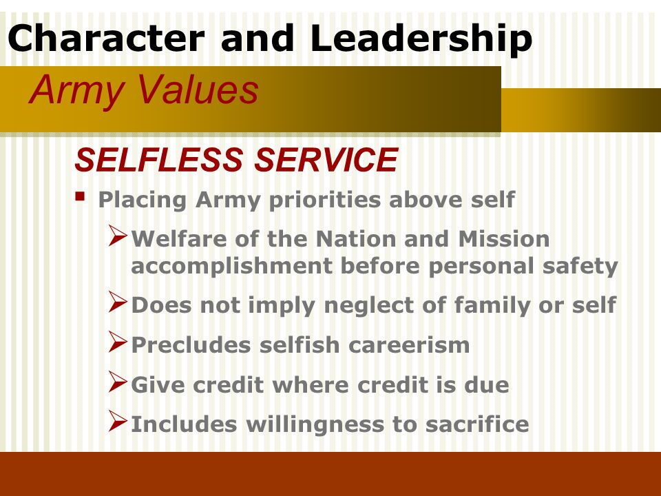 Army Values SELFLESS SERVICE Placing Army priorities above self
