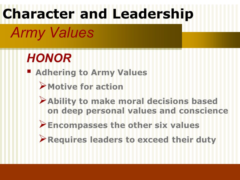 Army Values HONOR Adhering to Army Values Motive for action